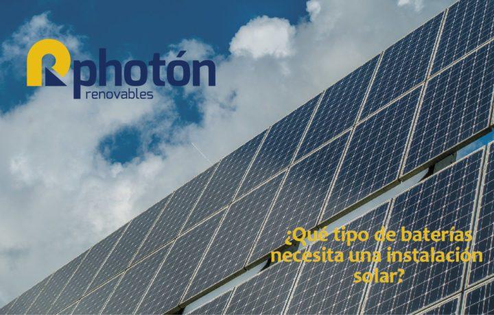 que tipo de bateria necesita una instalacion solar
