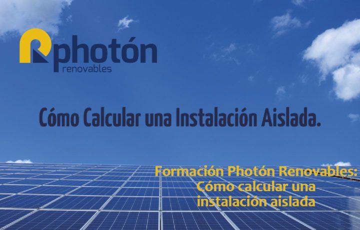 formación photón renovables. cómo calcular una instalación aislada